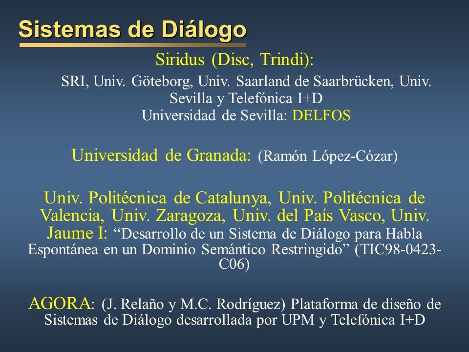 ¿Diálogo genérico o diálogos comunes? Diálogo genérico: arquitectura independiente de la aplicación (I3S) Diálogos comunes: (Novic y Sutton, 1996) pos