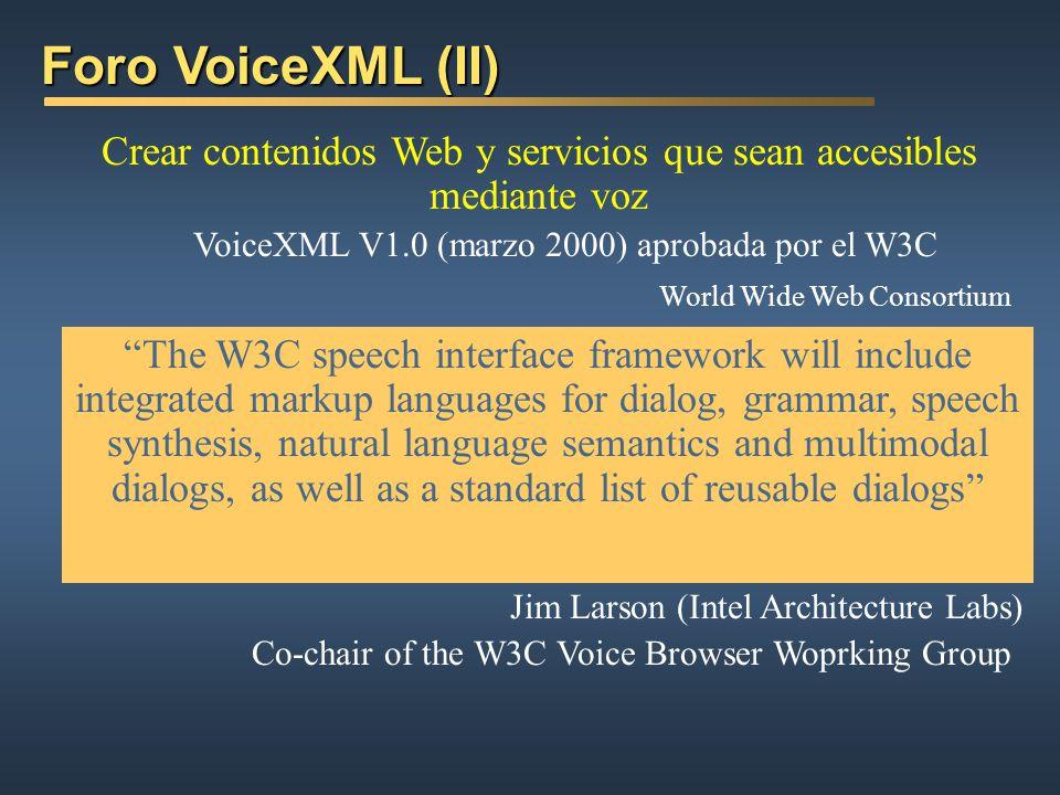 Foro VoiceXML (I) Foro VoiceXML (I) Estándar tecnológico promovido por AT&T, IBM, Lucent y Motorola (en la actualidad cuenta con el apoyo de cerca de