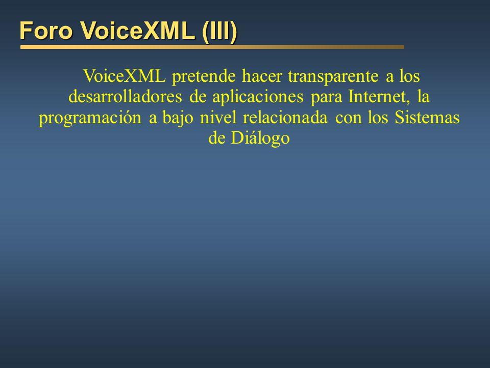 Foro VoiceXML (II) Foro VoiceXML (II) Crear contenidos Web y servicios que sean accesibles mediante voz VoiceXML V1.0 (marzo 2000) aprobada por el W3C