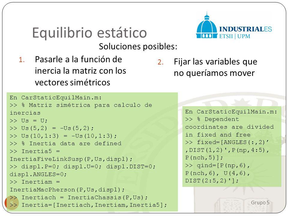 Equilibrio estático Soluciones posibles: Grupo 5 8 1. Pasarle a la función de inercia la matriz con los vectores simétricos 2. Fijar las variables que