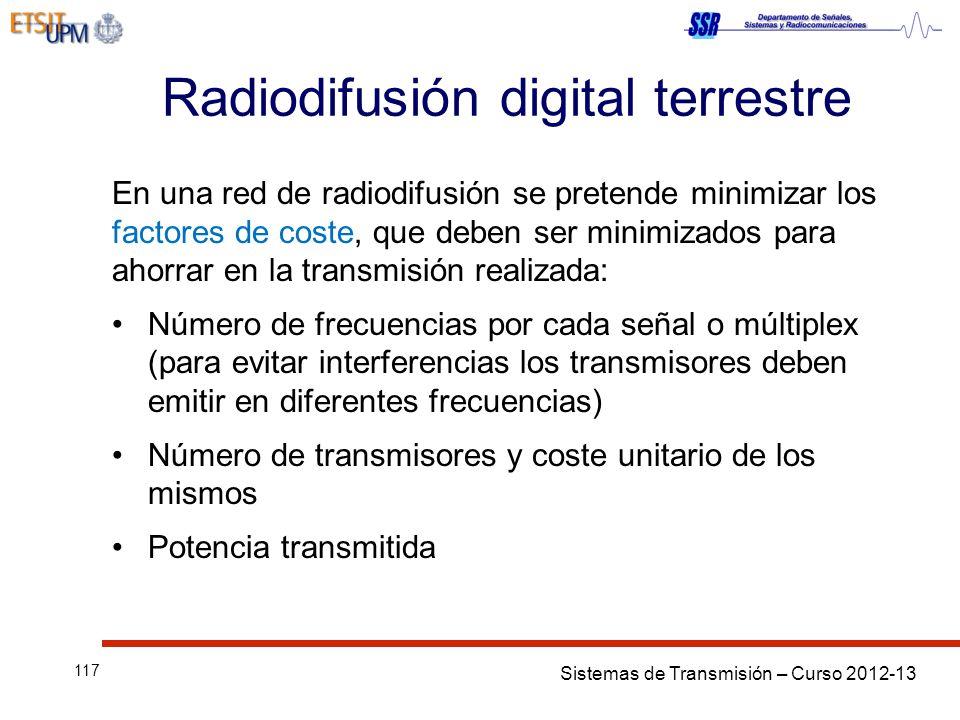 Sistemas de Transmisión – Curso 2012-13 117 Radiodifusión digital terrestre En una red de radiodifusión se pretende minimizar los factores de coste, q