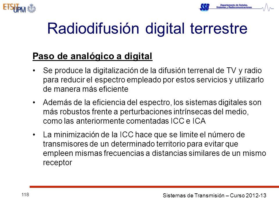 Sistemas de Transmisión – Curso 2012-13 118 Radiodifusión digital terrestre Paso de analógico a digital Se produce la digitalización de la difusión te
