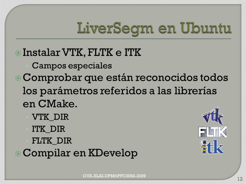 Instalar VTK, FLTK e ITK Campos especiales Comprobar que están reconocidos todos los parámetros referidos a las librerías en CMake. VTK_DIR ITK_DIR FL