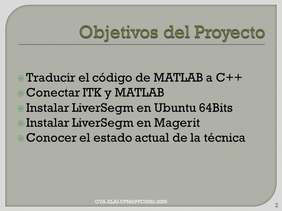 MATLAB CMakeLists.txt Particularidades en objetos MEX MexFunction Entrada Salida Depuración ITK-MEX Windows: Microsoft Visual Studio 2005 Linux: GDB GVA-ELAI-UPM®PFC0092-2009 13