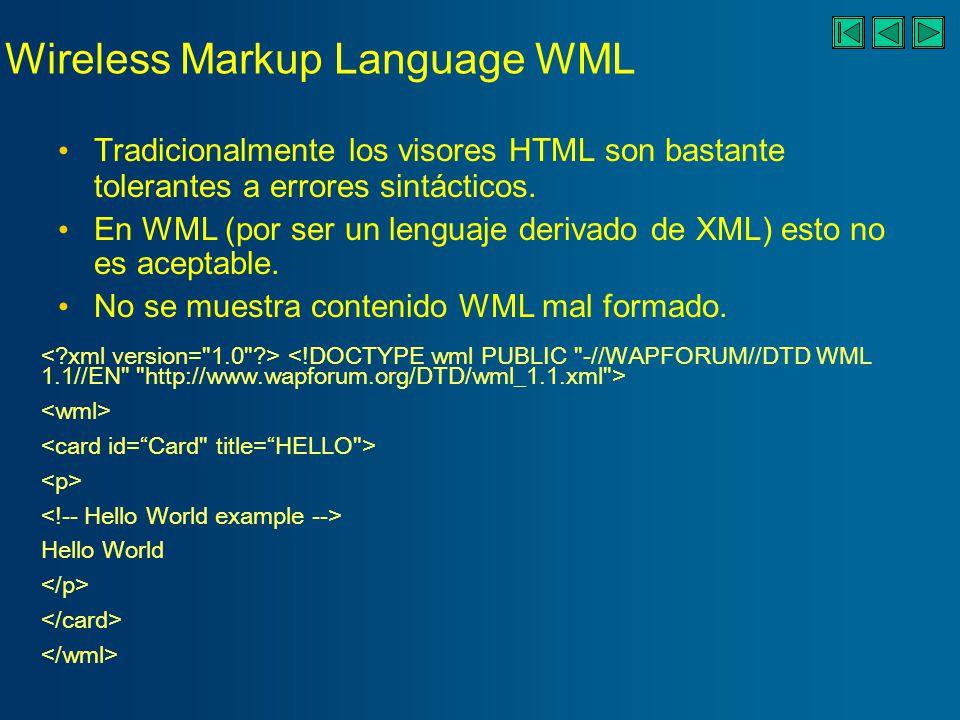 Wireless Markup Language WML Tradicionalmente los visores HTML son bastante tolerantes a errores sintácticos.