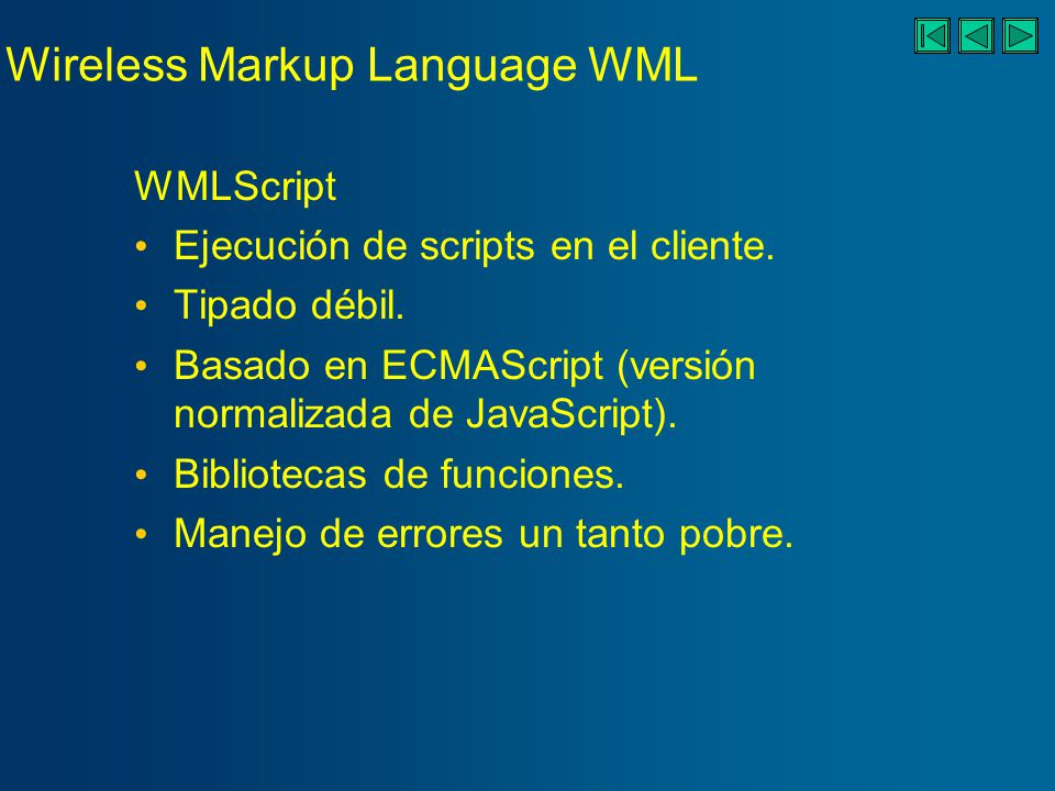 Wireless Markup Language WML WMLScript Ejecución de scripts en el cliente.