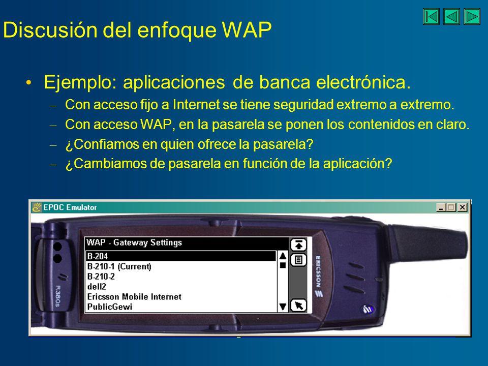 Discusión del enfoque WAP Críticas sobre su viabilidad a medio plazo: WAP no será necesario cuando 3G esté desplegada, al dejar el ancho de banda de ser un problema.