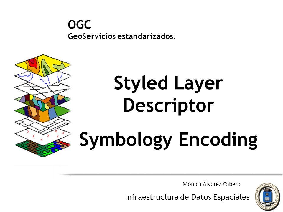 OGC GeoServicios estandarizados. Styled Layer Descriptor Symbology Encoding Infraestructura de Datos Espaciales. Mónica Álvarez Cabero