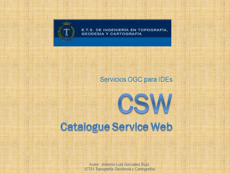 Servicios OGC para IDEs Autor: Antonio Luis González Ruiz (ETSI Topografía Geodesia y Cartografía)