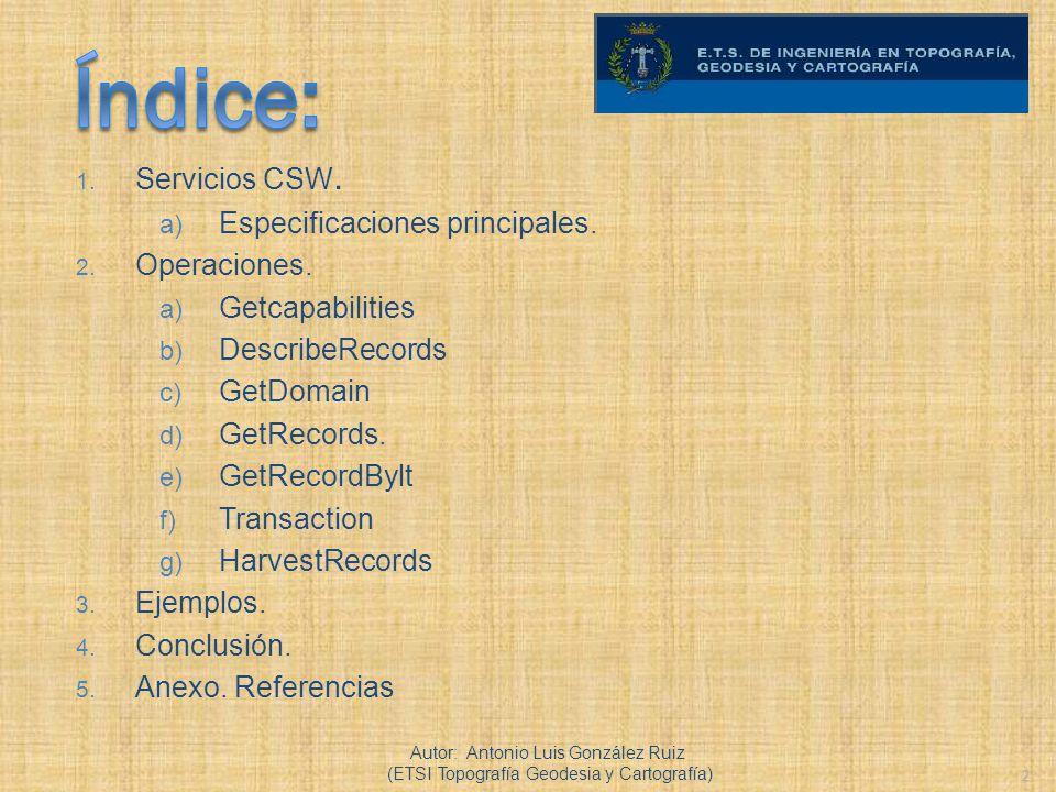 1. Servicios CSW. a) Especificaciones principales. 2. Operaciones. a) Getcapabilities b) DescribeRecords c) GetDomain d) GetRecords. e) GetRecordBylt
