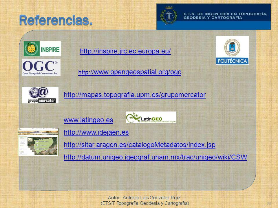 26 http:// www.opengeospatial.org/ogc Autor: Antonio Luis González Ruiz (ETSIT Topografía Geodesia y Cartografía) http://mapas.topografia.upm.es/grupo