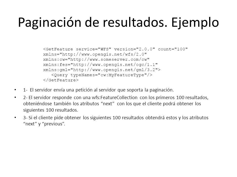 Paginación de resultados. Ejemplo 1- El servidor envía una petición al servidor que soporta la paginación. 2- El servidor responde con una wfs:Feature