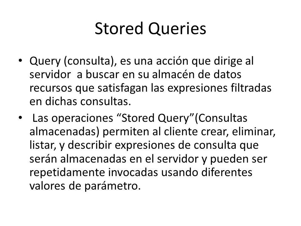Stored Queries Query (consulta), es una acción que dirige al servidor a buscar en su almacén de datos recursos que satisfagan las expresiones filtrada