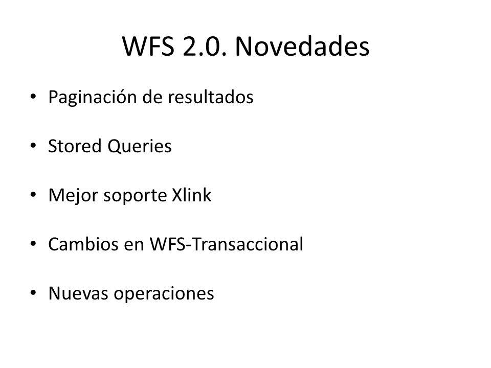 WFS 2.0. Novedades Paginación de resultados Stored Queries Mejor soporte Xlink Cambios en WFS-Transaccional Nuevas operaciones