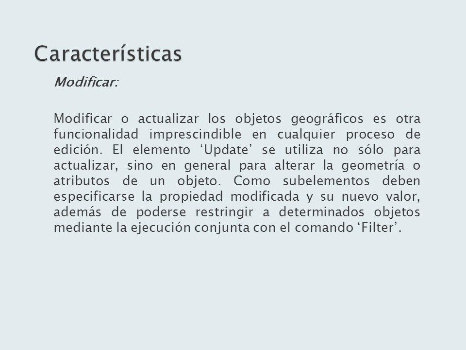Modificar: Modificar o actualizar los objetos geográficos es otra funcionalidad imprescindible en cualquier proceso de edición. El elemento Update se