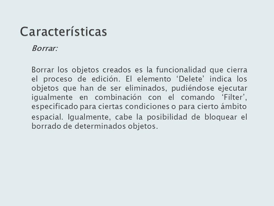 Borrar: Borrar los objetos creados es la funcionalidad que cierra el proceso de edición. El elemento Delete indica los objetos que han de ser eliminad