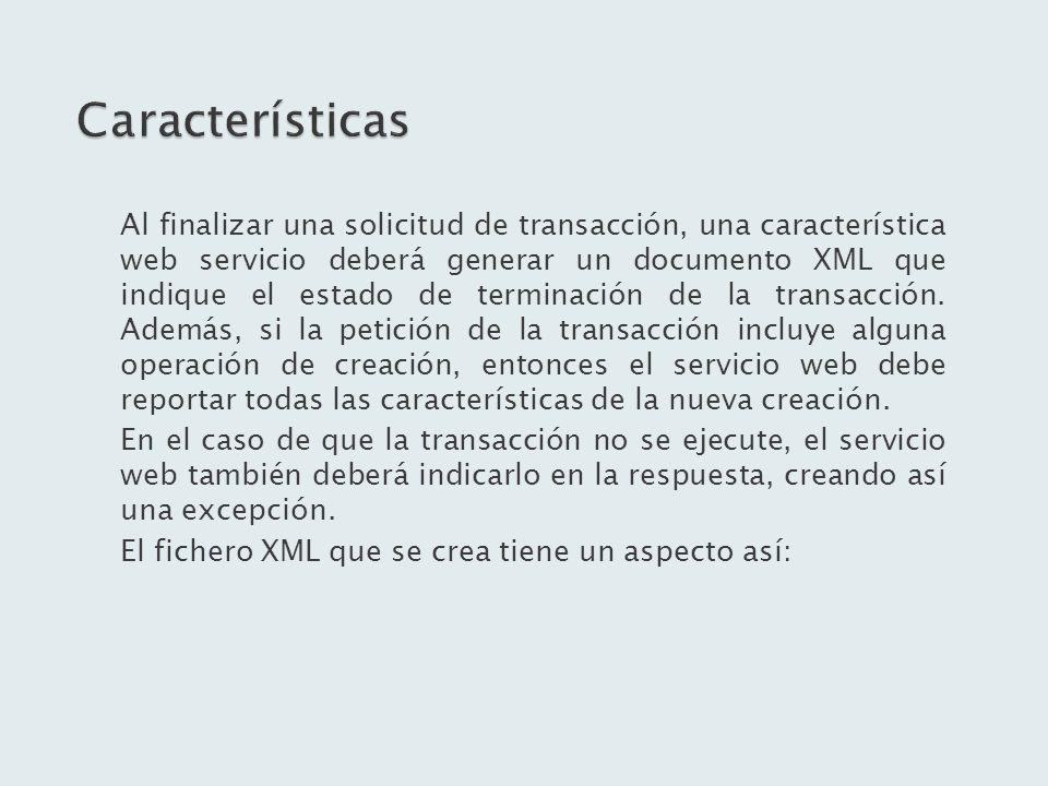 Al finalizar una solicitud de transacción, una característica web servicio deberá generar un documento XML que indique el estado de terminación de la