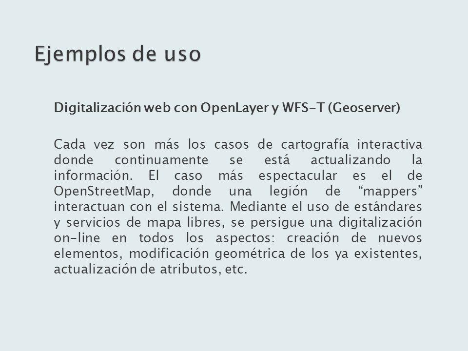 Digitalización web con OpenLayer y WFS-T (Geoserver) Cada vez son más los casos de cartografía interactiva donde continuamente se está actualizando la