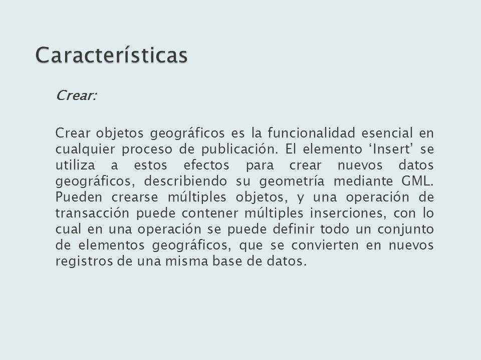 Crear: Crear objetos geográficos es la funcionalidad esencial en cualquier proceso de publicación. El elemento Insert se utiliza a estos efectos para