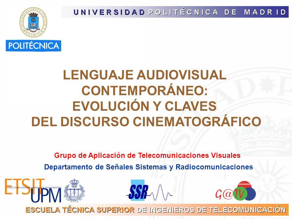 Departamento de Señales Sistemas y Radiocomunicaciones Grupo de Aplicación de Telecomunicaciones Visuales LENGUAJE AUDIOVISUAL CONTEMPORÁNEO: EVOLUCIÓ