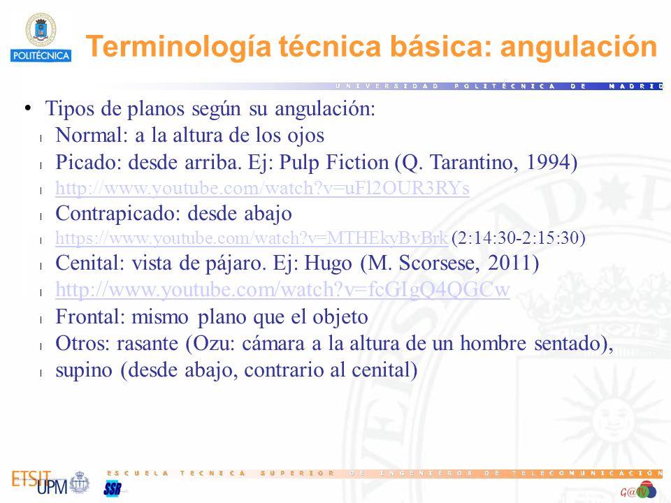 Terminología técnica básica: angulación Tipos de planos según su angulación: l Normal: a la altura de los ojos l Picado: desde arriba. Ej: Pulp Fictio