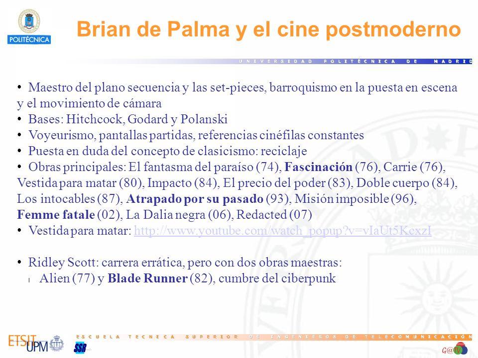Brian de Palma y el cine postmoderno Maestro del plano secuencia y las set-pieces, barroquismo en la puesta en escena y el movimiento de cámara Bases: