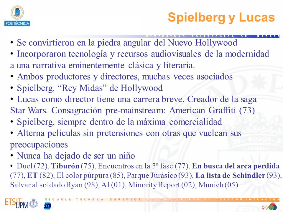 Spielberg y Lucas Se convirtieron en la piedra angular del Nuevo Hollywood Incorporaron tecnología y recursos audiovisuales de la modernidad a una narrativa eminentemente clásica y literaria.