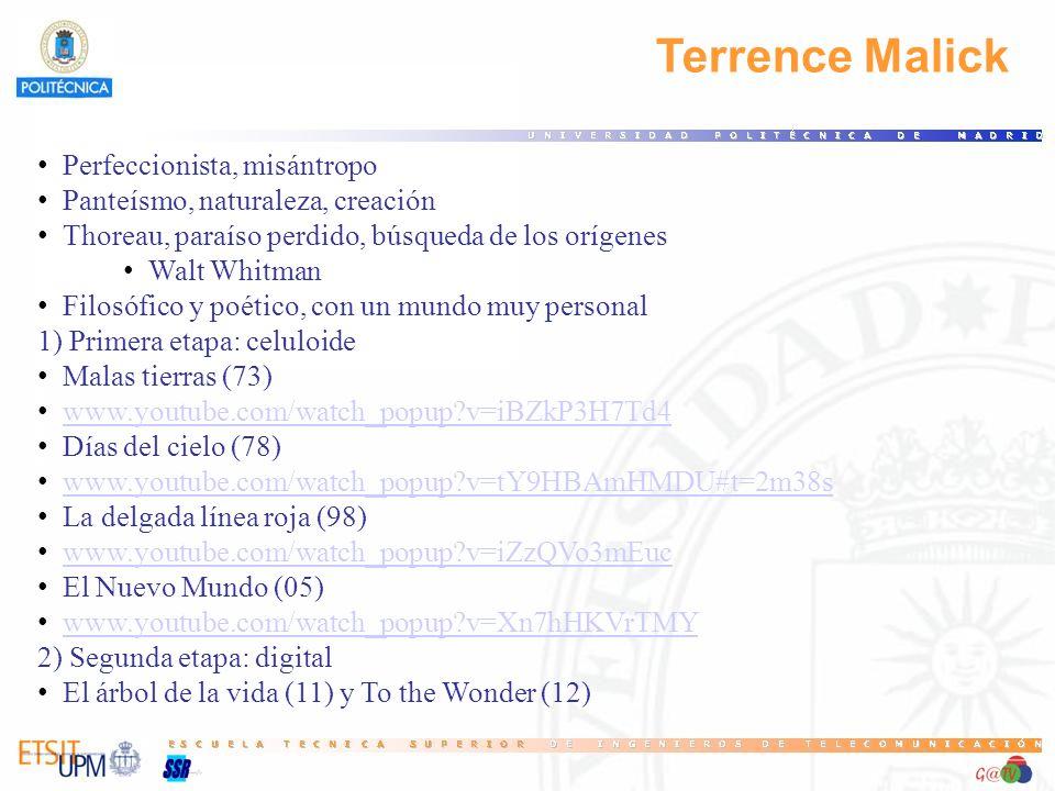 Terrence Malick Perfeccionista, misántropo Panteísmo, naturaleza, creación Thoreau, paraíso perdido, búsqueda de los orígenes Walt Whitman Filosófico y poético, con un mundo muy personal 1) Primera etapa: celuloide Malas tierras (73) www.youtube.com/watch_popup?v=iBZkP3H7Td4 Días del cielo (78) www.youtube.com/watch_popup?v=tY9HBAmHMDU#t=2m38s La delgada línea roja (98) www.youtube.com/watch_popup?v=iZzQVo3mEuc El Nuevo Mundo (05) www.youtube.com/watch_popup?v=Xn7hHKVrTMY 2) Segunda etapa: digital El árbol de la vida (11) y To the Wonder (12)