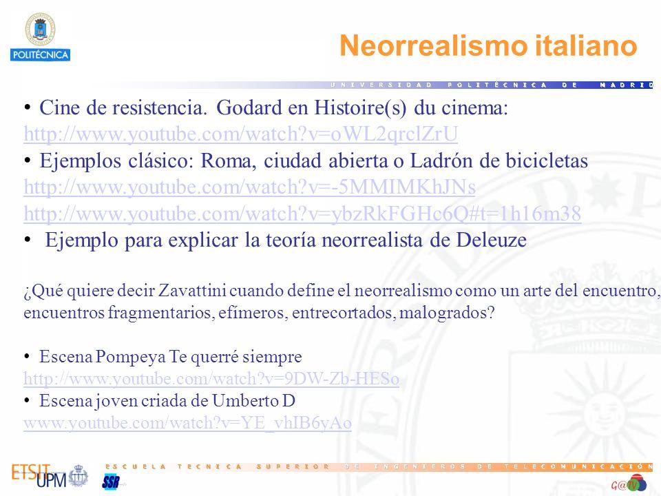 Neorrealismo italiano Cine de resistencia. Godard en Histoire(s) du cinema: http://www.youtube.com/watch?v=oWL2qrclZrU Ejemplos clásico: Roma, ciudad