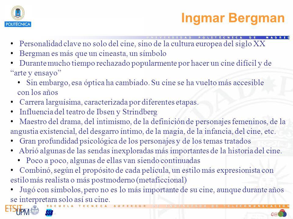 Ingmar Bergman Personalidad clave no solo del cine, sino de la cultura europea del siglo XX Bergman es más que un cineasta, un símbolo Durante mucho tiempo rechazado popularmente por hacer un cine difícil y de arte y ensayo Sin embargo, esa óptica ha cambiado.
