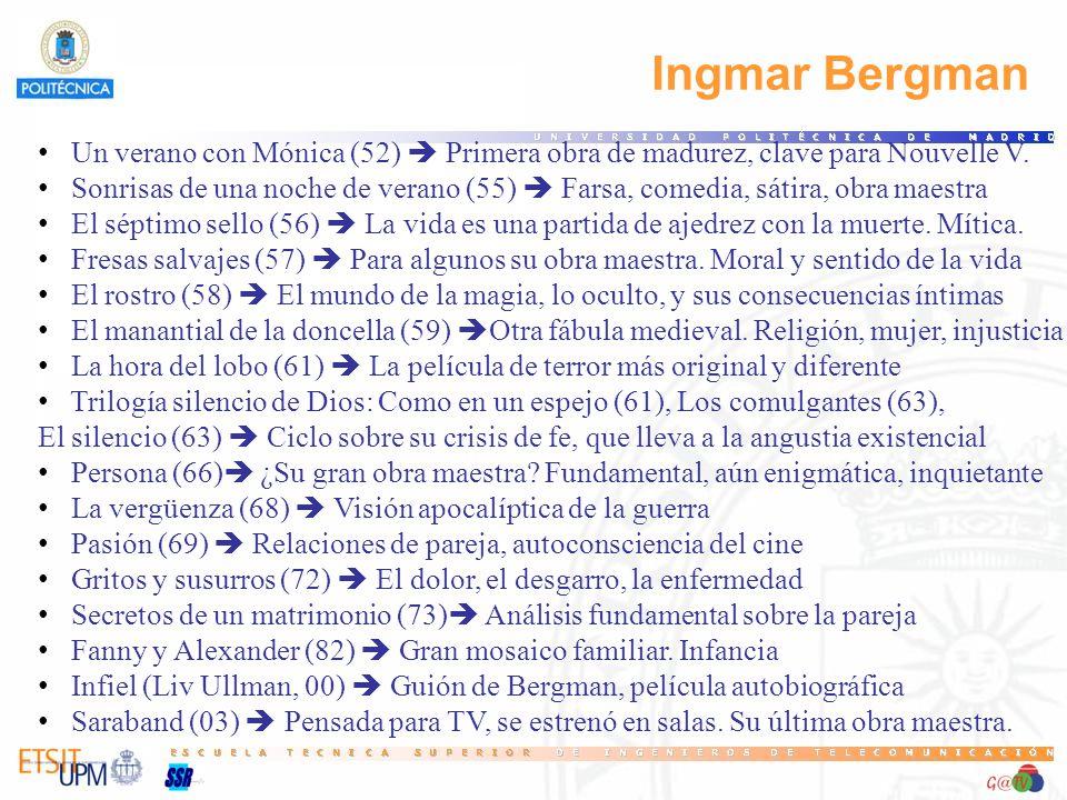 Ingmar Bergman Un verano con Mónica (52) Primera obra de madurez, clave para Nouvelle V. Sonrisas de una noche de verano (55) Farsa, comedia, sátira,