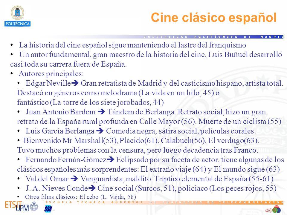 Cine clásico español La historia del cine español sigue manteniendo el lastre del franquismo Un autor fundamental, gran maestro de la historia del cine, Luis Buñuel desarrolló casi toda su carrera fuera de España.