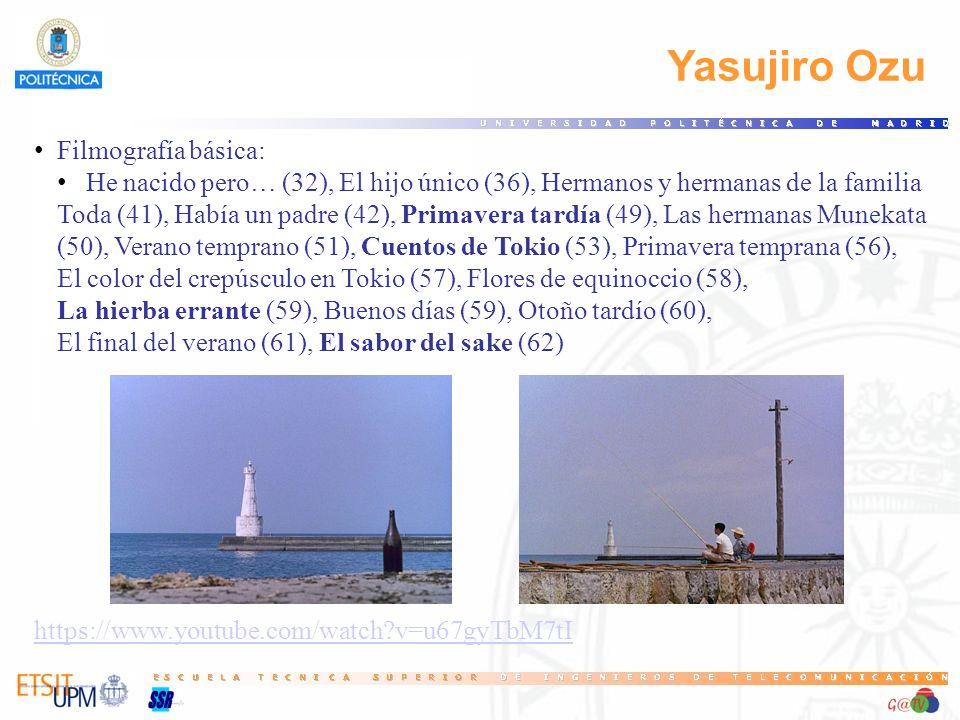 Yasujiro Ozu Filmografía básica: He nacido pero… (32), El hijo único (36), Hermanos y hermanas de la familia Toda (41), Había un padre (42), Primavera tardía (49), Las hermanas Munekata (50), Verano temprano (51), Cuentos de Tokio (53), Primavera temprana (56), El color del crepúsculo en Tokio (57), Flores de equinoccio (58), La hierba errante (59), Buenos días (59), Otoño tardío (60), El final del verano (61), El sabor del sake (62) https://www.youtube.com/watch?v=u67gyTbM7tI