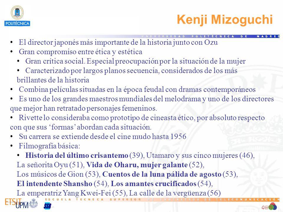 Kenji Mizoguchi El director japonés más importante de la historia junto con Ozu Gran compromiso entre ética y estética Gran crítica social. Especial p