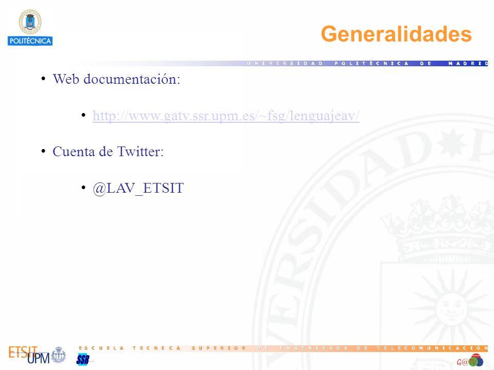 Generalidades Web documentación: http://www.gatv.ssr.upm.es/~fsg/lenguajeav/ Cuenta de Twitter: @LAV_ETSIT
