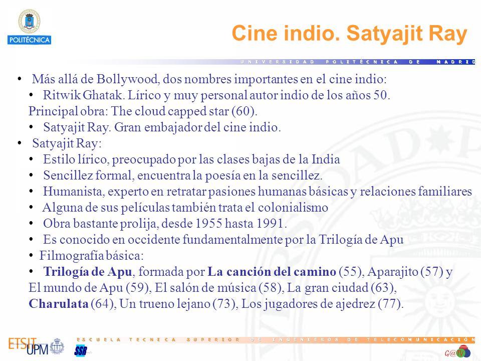 Cine indio. Satyajit Ray Más allá de Bollywood, dos nombres importantes en el cine indio: Ritwik Ghatak. Lírico y muy personal autor indio de los años