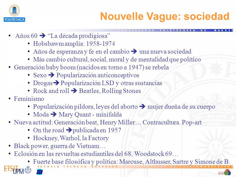 Nouvelle Vague: sociedad Años 60 La década prodigiosa Hobsbawm amplía: 1958-1974 Años de esperanza y fe en el cambio una nueva sociedad Más cambio cul