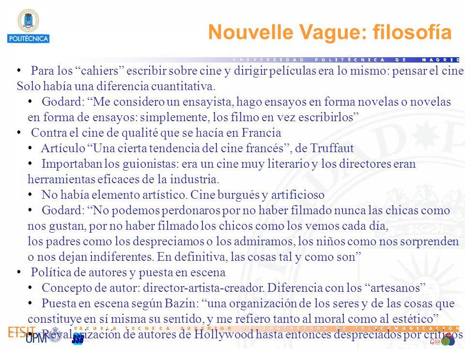 Nouvelle Vague: filosofía Para los cahiers escribir sobre cine y dirigir películas era lo mismo: pensar el cine. Solo había una diferencia cuantitativ