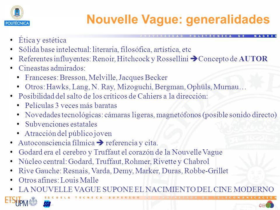 Nouvelle Vague: generalidades Ética y estética Sólida base intelectual: literaria, filosófica, artística, etc Referentes influyentes: Renoir, Hitchcoc
