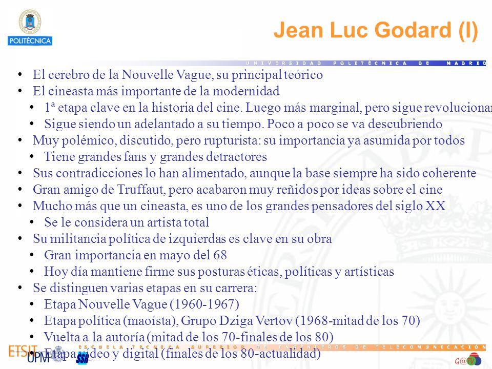 Jean Luc Godard (I) El cerebro de la Nouvelle Vague, su principal teórico El cineasta más importante de la modernidad 1ª etapa clave en la historia del cine.