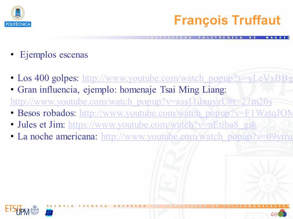 François Truffaut Ejemplos escenas Los 400 golpes: http://www.youtube.com/watch_popup?v=yLeVxBBg-aIhttp://www.youtube.com/watch_popup?v=yLeVxBBg-aI Gran influencia, ejemplo: homenaje Tsai Ming Liang: http://www.youtube.com/watch_popup?v=ass11dxuyzU#t=27m20s Besos robados: http://www.youtube.com/watch_popup?v=F1WztqJOMaIhttp://www.youtube.com/watch_popup?v=F1WztqJOMaI Jules et Jim: https://www.youtube.com/watch?v=nEtiba8_gskhttps://www.youtube.com/watch?v=nEtiba8_gsk La noche americana: http://www.youtube.com/watch_popup?v=09yrru1ny-8http://www.youtube.com/watch_popup?v=09yrru1ny-8