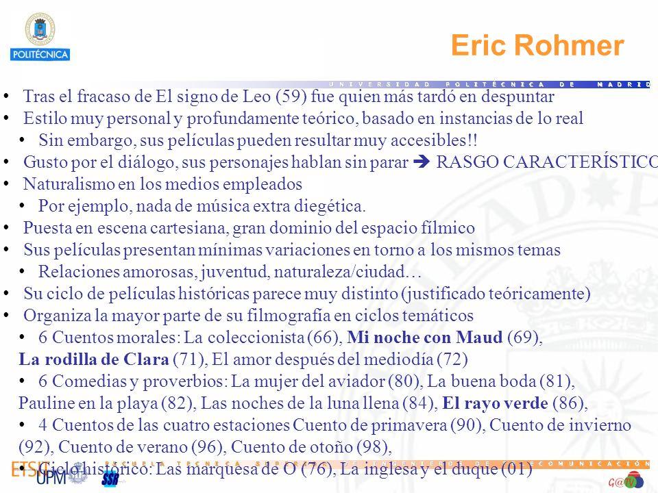 Eric Rohmer Tras el fracaso de El signo de Leo (59) fue quien más tardó en despuntar Estilo muy personal y profundamente teórico, basado en instancias de lo real Sin embargo, sus películas pueden resultar muy accesibles!.