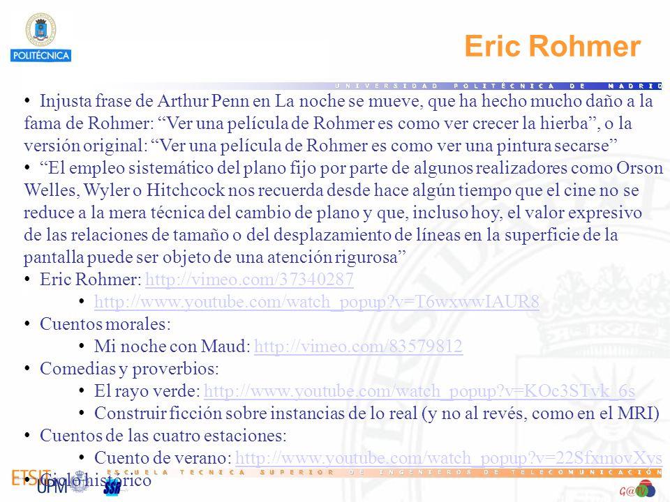 Eric Rohmer Injusta frase de Arthur Penn en La noche se mueve, que ha hecho mucho daño a la fama de Rohmer: Ver una película de Rohmer es como ver cre