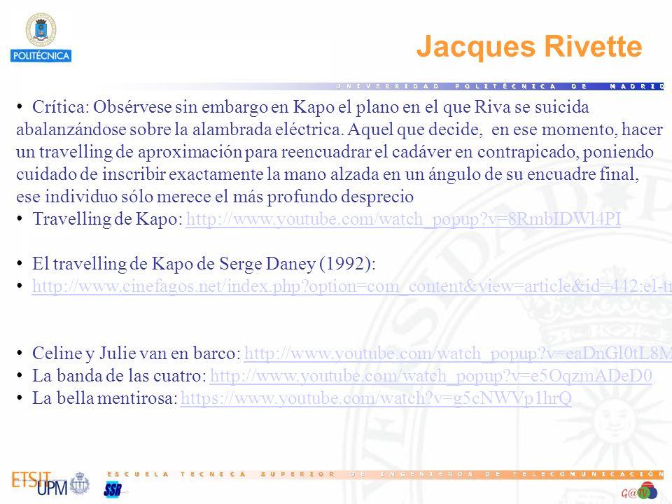 Jacques Rivette Crítica: Obsérvese sin embargo en Kapo el plano en el que Riva se suicida abalanzándose sobre la alambrada eléctrica.