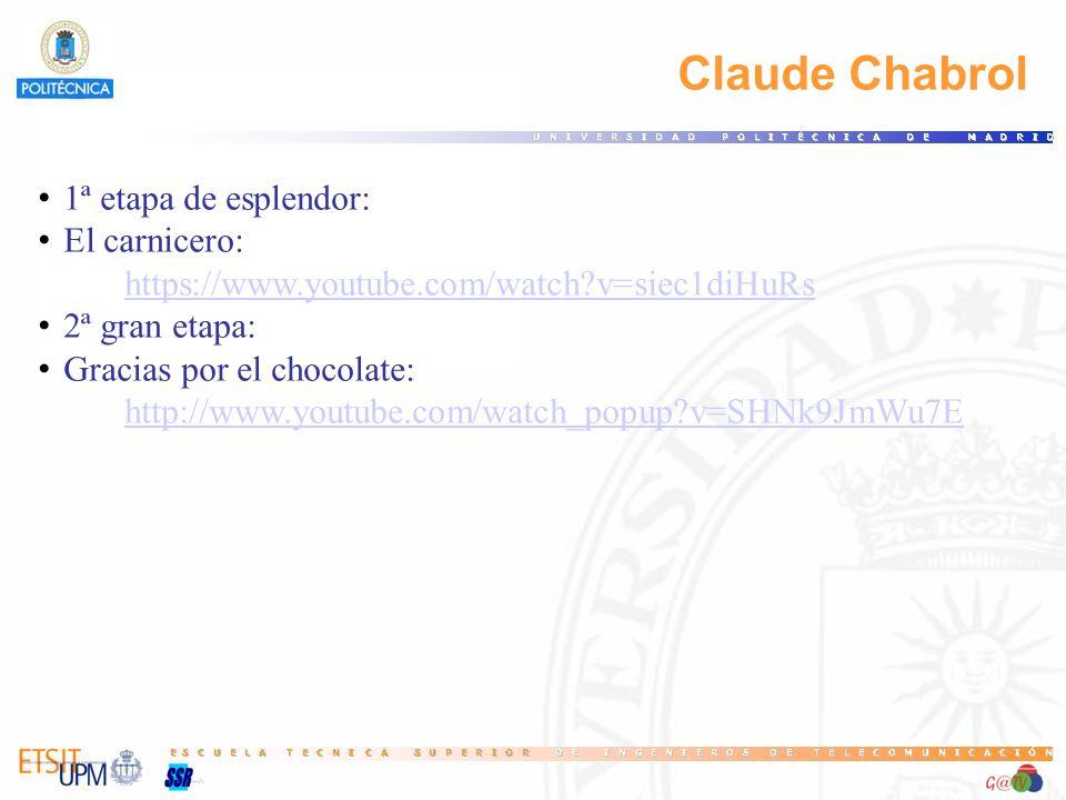 Claude Chabrol 1ª etapa de esplendor: El carnicero: https://www.youtube.com/watch?v=siec1diHuRs 2ª gran etapa: Gracias por el chocolate: http://www.youtube.com/watch_popup?v=SHNk9JmWu7E