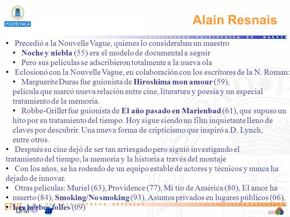 Alain Resnais Precedió a la Nouvelle Vague, quienes lo consideraban un maestro Noche y niebla (55) era el modelo de documental a seguir Pero sus películas se adscribieron totalmente a la nueva ola Eclosionó con la Nouvelle Vague, en colaboración con los escritores de la N.