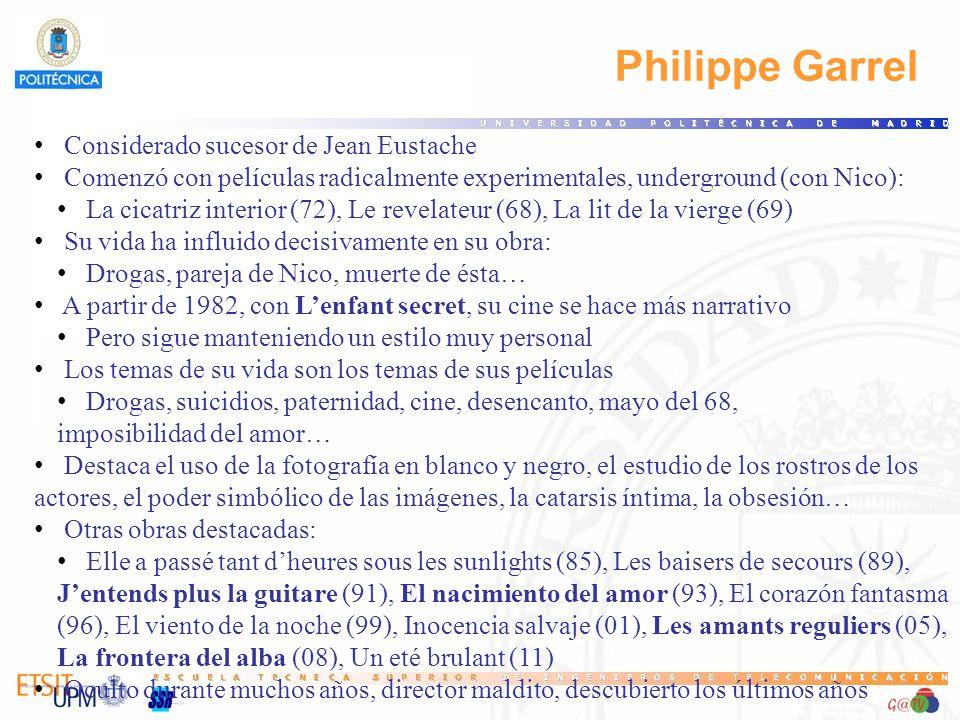 Philippe Garrel Considerado sucesor de Jean Eustache Comenzó con películas radicalmente experimentales, underground (con Nico): La cicatriz interior (