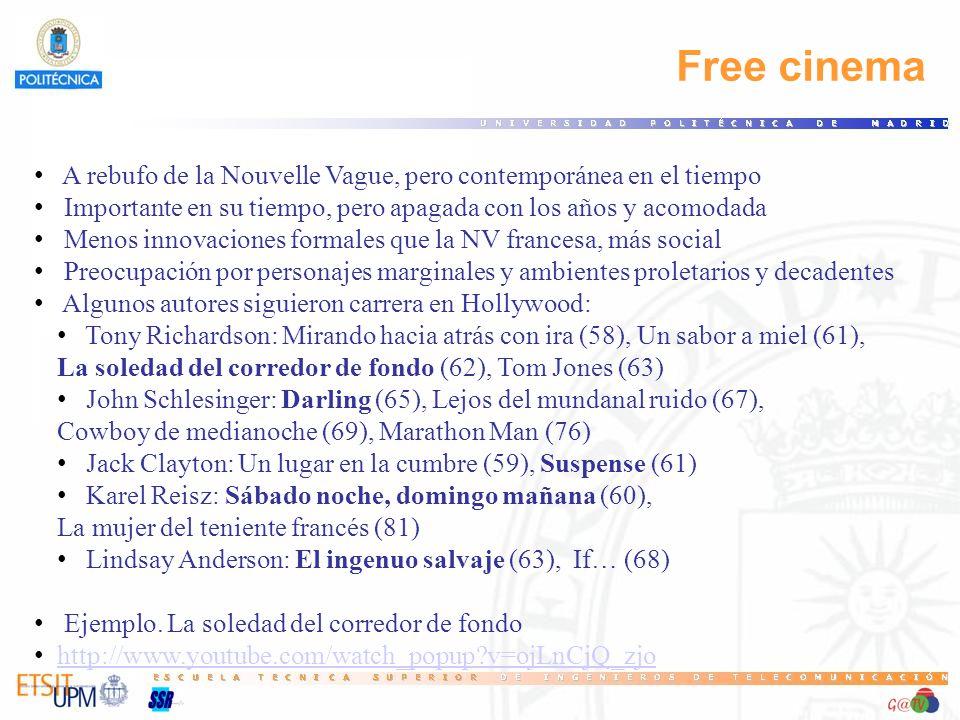 Free cinema A rebufo de la Nouvelle Vague, pero contemporánea en el tiempo Importante en su tiempo, pero apagada con los años y acomodada Menos innova