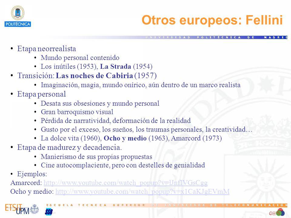 Otros europeos: Fellini Etapa neorrealista Mundo personal contenido Los inútiles (1953), La Strada (1954) Transición: Las noches de Cabiria (1957) Ima