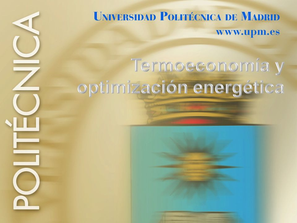 2 Introducción Revisión de termodinámica La exergía Determinación de exergía Balances y Álgebra lineal El coste exergético Análisis termoeconómico Optimización termoeconómica Integración energética 1.